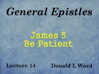 Listen to General Epistles - Lecture 14 - James 5 - Be Patient