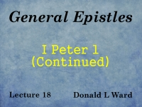 Listen to General Epistles - Lecture 18 - I Peter 1 (Continued)