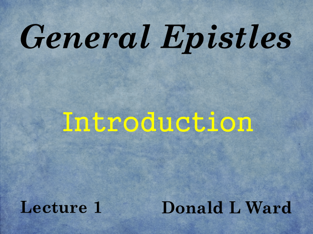 General Epistles - Lecture 1 - Introduction