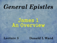 Listen to General Epistles - Lecture 3 - James 1 - An Overview
