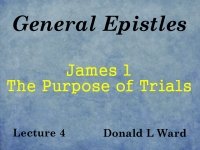 Listen to General Epistles - Lecture 4 - James 1 - The Purpose of Trials