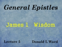 Listen to General Epistles - Lecture 5 - James 1 - Wisdom