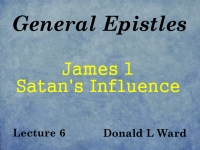 Listen to General Epistles - Lecture 6 - James 1 - Satan's Influence