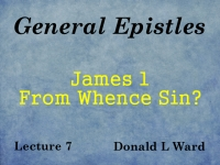 Listen to General Epistles - Lecture 7 - James 1 - From Whence Sin?