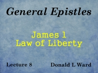 Listen to General Epistles - Lecture 8 - James 1 - Law of Liberty