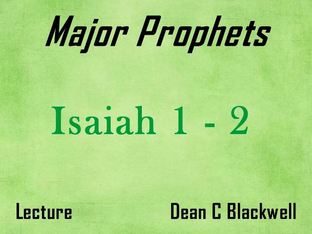 Major Prophets - Lecture 1 - Isaiah 1 - 2