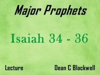 Listen to Major Prophets - Lecture 8 - Isaiah 34 - 36
