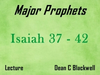 Listen to Major Prophets - Lecture 9 - Isaiah 37 - 42