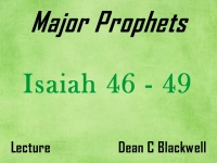 Listen to Major Prophets - Lecture 11 - Isaiah 46 - 49