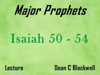 Listen to Major Prophets - Lecture 12 - Isaiah 50 - 54