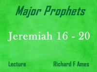 Listen to Major Prophets - Lecture 20 - Jeremiah 16 - 20