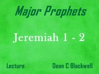 Listen to Major Prophets - Lecture 16 - Jeremiah 1 - 2