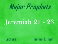 Listen to Major Prophets - Lecture 21 - Jeremiah 21 - 23
