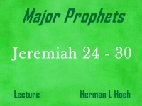 Listen to Major Prophets - Lecture 22 - Jeremiah 24 - 30