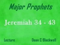 Listen to Major Prophets - Lecture 24 - Jeremiah 34 - 43