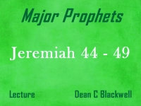 Listen to Major Prophets - Lecture 25 - Jeremiah 44 - 49