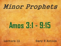 Listen to Minor Prophets - Lecture 12 - Amos 3:1 - 9:15