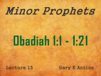 Listen to Minor Prophets - Lecture 13 - Obadiah 1:1 - 1:21