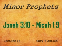 Listen to Minor Prophets - Lecture 15 - Jonah 3:10 - Micah 1:9
