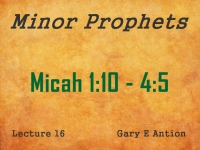 Listen to Minor Prophets - Lecture 16 - Micah 1:10 - 4:5