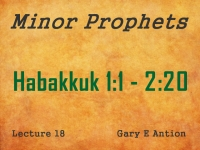 Listen to Minor Prophets - Lecture 18 - Habakkuk 1:1 - 2:20