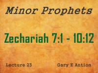Listen to Minor Prophets - Lecture 23 - Zechariah 7:1 - 10:12