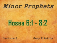 Listen to Minor Prophets - Lecture 5 - Hosea 6:1 - 8:2