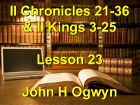 Listen to Lesson 23 - II Chronicles 21-36 & II Kings 3-25