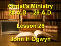 Listen to Lesson 28 - Christ's Ministry 28 A.D. - 29 A.D.