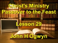 Listen to Lesson 29 - Christ's Ministry Passover to the Feast