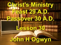 Listen to Lesson 30 - Christ's Ministry Feast 29 A.D. - Passover 30 A.D.