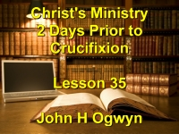 Listen to Lesson 35 - Christ's Ministry 2 Days Prior to Crucifixion