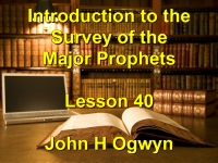 Listen to Lesson 40 - Introduction to the Survey of the Major Prophets