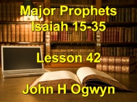 Listen to Lesson 42 - Major Prophets Isaiah 15-35