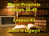 Listen to Lesson 43 - Major Prophets Isaiah 36-49
