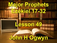 Listen to Lesson 49 - Major Prophets Ezekiel 17-32