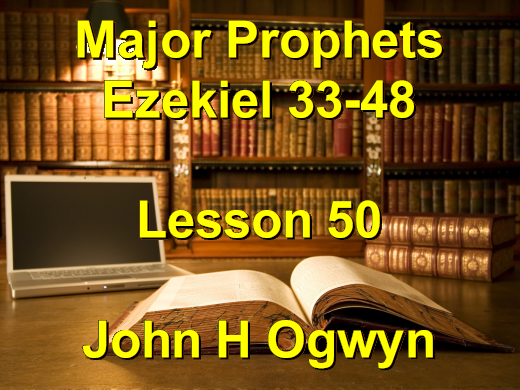 Lesson 50 - Major Prophets Ezekiel 33-48