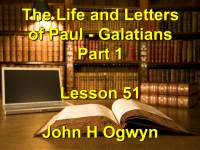 Listen to Lesson 51 - The Life and Letters of Paul - Galatians - Part 1