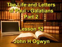 Listen to Lesson 52 - The Life and Letters of Paul - Galatians - Part 2
