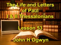 Listen to Lesson 53 - The Life and Letters of Paul - I & II Thessalonians