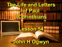 Listen to Lesson 54 - The Life and Letters of Paul - I Corinthians