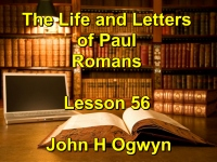 Listen to Lesson 56 - The Life and Letters of Paul - Romans