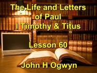 Listen to Lesson 60 - The Life and Letters of Paul - I Timothy & Titus