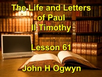 Listen to Lesson 61 - The Life and Letters of Paul - II Timothy