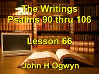 Listen to Lesson 66 - The Writings - Psalms 90 thru 106