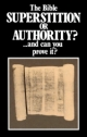 The Bible Superstition or Authority? ...and can you prove it?