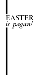 Easter Is Pagan!
