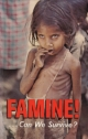 FAMINE! ...Can We Survive?