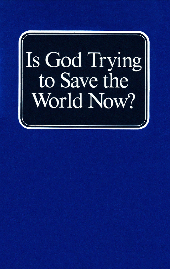 Is God Trying to Save the World Now?