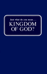 Just what do you mean... KINGDOM OF GOD?